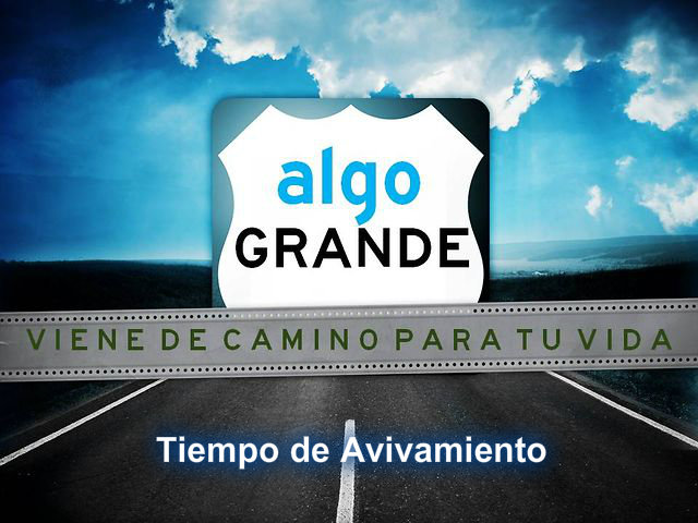 ALGO GRANDE VIENE MUY PRONTO EN TIEMPO DE AVIVAMIENTO.